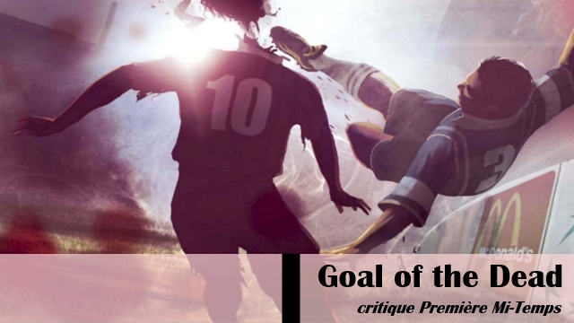 Goal_of_the_Dead_Football_Première_Mi_Temps_Critique_Affiche